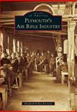 Plymouth's Air Rifle Industry, Elizabeth Kelley Kerstens, 1467110469