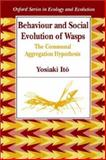 Behaviour and Social Evolution of Wasps : The Communal Aggregation Hypothesis, Ito, Yosiaki, 0198540469