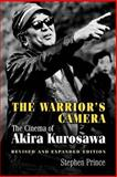 The Warrior's Camera - The Cinema of Akira Kurosawa, Prince, Stephen, 0691010463