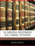 Il Messia Secondo gli Ebrei, David Castelli, 1145110460
