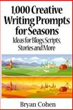 1,000 Creative Writing Prompts for Seasons, Bryan Cohen, 1479390461