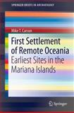 First Settlement of Remote Oceania : Earliest Sites in the Mariana Islands, Carson, Mike T., 3319010468