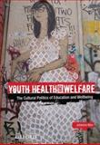 Youth Health and Welfare : The Cultural Politics of Education and Wellbeing, Wyn, Johanna, 0195560469