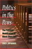 Politics in the Pews : The Political Mobilization of Black Churches, McDaniel, Eric L., 0472070460