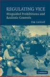Regulating Vice : Misguided Prohibitions and Realistic Controls, Leitzel, Jim, 0521880467