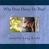 Why Does Davey Do That?, Jennifer Boehl, 1492910465