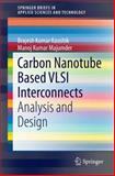 Carbon Nanotube Based VLSI Interconnects : Analysis and Design, Kaushik, Brajesh Kumar and Majumder, Manoj Kumar, 8132220463