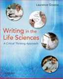 Writing in the Life Sciences : A Critical Thinking Approach, Greene, Laurence S., 0195170466