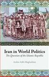 Iran in World Politics : The Question of the Islamic Republic, Adib-Moghaddam, Arshin, 0231700466