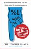 Twilight of the Elites, Christopher Hayes, 0307720462