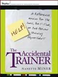 The Accidental Trainer : A Reference Manual for the Small, Part-Time, or One-Person Training Department, Miner, Nanette, 0787980463