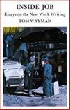 Inside Job : Essays on the New Work Writing, Wayman, Tom, 0920080464
