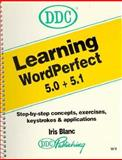 Learning WordPerfect 5.0 and 5.1 : Through Step-by-Step Exercises and Applications, Blanc, Iris, 1562430467