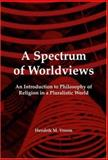 A Spectrum of Worldviews : An Introduction to Philosophy of Religion in a Pluralistic World, Vroom, Hendrik M., 9042020466