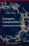 Emergent Computation : Emphasizing Bioinformatics, Simon, Matthew, 0387220461