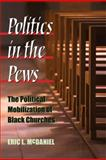 Politics in the Pews : The Political Mobilization of Black Churches, McDaniel, Eric L., 047205046X