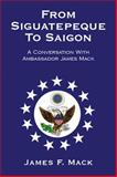 From Siguatepeque to Saigon, James F. Mack, 1453520465