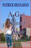 A Girl Named Jane, Shanahan, Patrick, 1625260466