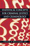 Statistical Concepts for Criminal Justice and Criminology, Williams, Frank P., III, 0135130468