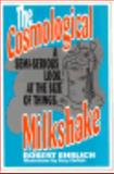 The Cosmological Milkshake : A Semi-Serious Look at the Size of Things, Ehrlich, Robert, 0813520460