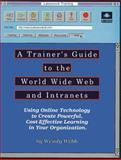 A Trainer's Guide to the World Wide Web and Intranets, Wendy Webb, 0943210461