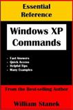 Essential Windows XP Commands Reference : The Indispensable Reference Guide for Power Users, Administrators and Developers, Stanek, William, 1575450461