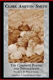 The Complete Poetry and Translations of Clark Ashton Smith, Clark Ashton Smith, 1614980462