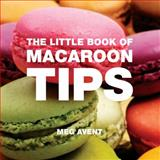 The Little Book of Macaroon Tips, Meg Avent, 1906650462