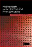 Micromagnetism and the Microstructure of Ferromagnetic Solids, Kronmüller, Helmut and Fähnle, Manfred, 0521120470