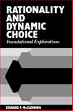 Rationality and Dynamic Choice : Foundational Explorations, McClennen, Edward F., 0521360471