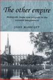The Other Empire : Metropolis, India and Progress in the Colonial Imagination, Marriott, John A. R., 0719080479
