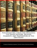 Psychrometric Tables for Obtaining the Vapor Pressure, Relative Humidity, and Temperature of the Dew-Point, Charles Frederick Marvin, 1144380472