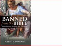 Banned from the Bible : Banned, Rejected, and Forbidden Books of the Bible, Lumpkin, Joseph, 193358047X