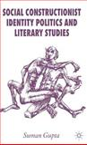 Social Constructionist Identity Politics and Literary Studies, Gupta, Suman, 0230500471