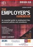 The Employer's Handbook 2010-11 : An Essential Guide to Employment Law, Personnel Policies and Procedures, Cushway, Barry, 0749460474