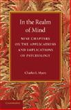 In the Realm of Mind : Nine Chapters on the Applications and Implications of Psychology, Myers, Charles S., 1107670470