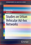 Studies on Urban Vehicular Ad-Hoc Networks, Zhu, Hongzi and Li, Minglu, 1461480477