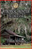 A Tropical Frontier: the Cow Hunters, Tim Robinson, 1496130472