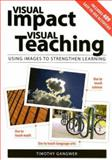 Visual Impact, Visual Teaching : Using Images to Strengthen Learning, Gangwer, Timothy, 1890460478