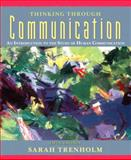 Thinking Through Communication : An Introduction to the Study of Human Communication, Trenholm, Sarah, 0205530478