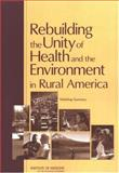 Rebuilding the Unity of Health and the Environment in Rural America : Workshop Summary, Coussens, Christine, 030910047X