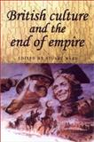 British Culture and the End of Empire 9780719060472