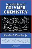Introduction to Polymer Chemistry, Carraher, Charles E., Jr., 0849370477