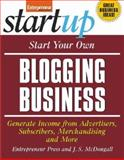 Start Your Own Blogging Business : Generate Income from Advertisers, Subscribers, Merchandising and More, Entrepreneur Press Staff, 1599180472