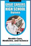 Great Careers with a High School Diploma : Health Care, Medicine, and Science, Porterfield, Deborah, 0816070474