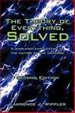 The Theory of Everything, Solved, Lawrence J. Wippler, 1440120471