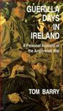 Guerrilla Days in Ireland : A Personal Account of the Anglo-Irish War, Barry, Tom, 1570980470