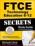 FTCE Technology Education 6-12 Secrets Study Guide : FTCE Test Review for the Florida Teacher Certification Examinations, FTCE Exam Secrets Test Prep Team, 162733047X