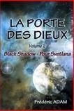 La Porte des Dieux - Volume 2 - Black Shadow, Pour Svetlana, édéric Adam, 2370110473