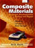 Composite Materials : Properties, Non-Destructive Testing and Repair, Schwartz, Mel M., 0133000478